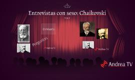 Entrevistas con seso: Chaikovski