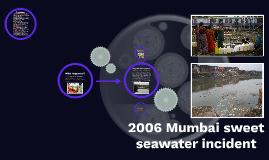 Copy of 2006 mumbai sweet seawater incident