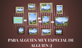 PARA ALGUÍEN MUY ESPECIAL DE ALGUIEN