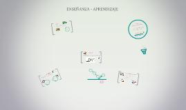 ENSEÑANZA - APRENDIZAJE