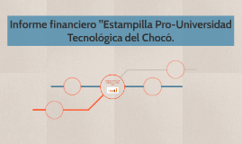 "Informe financiero ""Estampilla Pro-Universidad Tecnológica d"