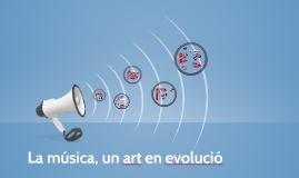 Copy of UNITAT 1.1.: La música, un art en evolució