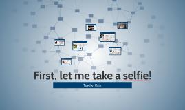 First, let me take a selfie!