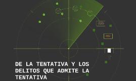 Copy of DE LA TENTATIVA Y LOS DELITOS QUE ADMITE LA TENTATIVA