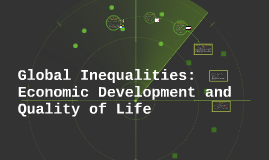 Copy of Global Inequalities: Economic Development and Quality of Lif