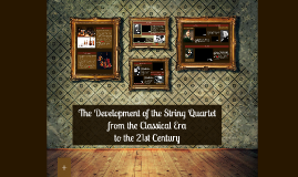 The Development of the String Quartet from the Classical era to the 21st Century