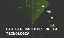 LAS GENERACIONES DE LA TECNOLOGIA