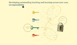 Developing outstanding teaching and learning across your are