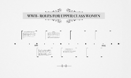 WWII- ROLES FOR UPPER CLASS WOMEN