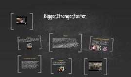 Bigger,Stronger,Faster,