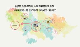 ¿QUE PODEMOS APREHENDER DEL MUNDIAL DE FUTBOL BRASIL 2014 ?
