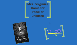 Miss Pergrines Home for Peculiar Children