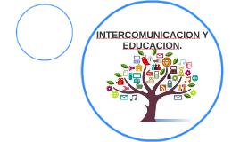 INTERCOMUNICACION Y EDUCACION.