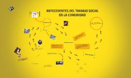 Copy of ANTECEDENTES HISTORICOS DEL TRABAJO SOCIAL COMUNITARIO