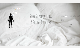 Sleep Deprivation: A Social Problem
