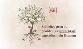 Copy of Soluções para os problemas ambientais causados pelo Homem
