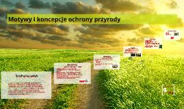 Copy of Motywy i koncepcje ochrony przyrody