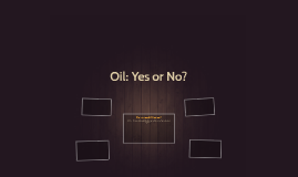 Oil: Yes or No?