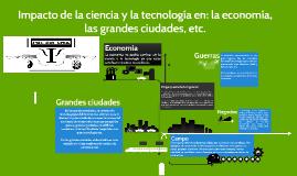 Copy of Impacto de la Ciencia y la Tecnología en: La economía, las g
