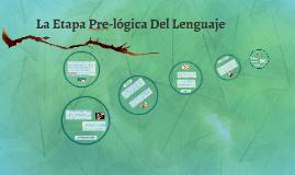 Copy of La Etapa Prelògica Drl Lenguaje