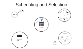 Scheduling and Selection