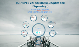 lec 7 OPTO 225 (Ophthalmic Optics and Dispensing I)