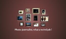 photo-journalist, what a weird job !
