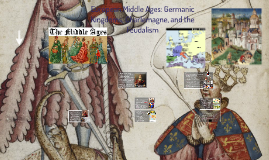 Copy of European Middle Ages: Germanic Kingdoms, Charlemagne, and Feudalism