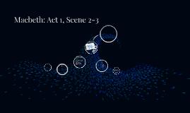 Copy of Macbeth: Act 1, Scene 2-3