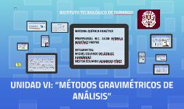 """UNIDAD VI: """"MÉTODOS GRAVIMÉTRICOS DE ANÁLISIS"""""""