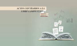 ACTOS CONTRARIOS A LA LIBRE COMPETENCIA