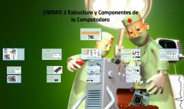 UNIDAD 2: Estructura y Componentes de la Computadora