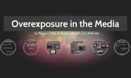 Overexposure in the Media