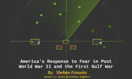 America's Response to Fear in Post World War II and the Gulf