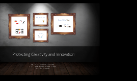 Copy of Protecting Creativity and Innovation