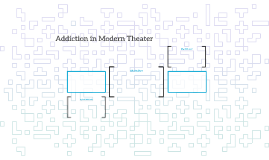 Addiction in Modern Theater