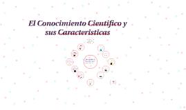 Copy of El Conocimiento Cientifico y sus Caracteristicas