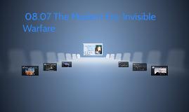 08.07 The Modern Era: Invisible Warfare