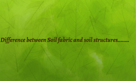 Difference between Soil fabric and soil structures........