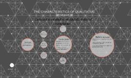 THE CHARACTERISTICS OF QUALITATIVE RESEARCH