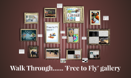 Walk Through...... 'Free to Fly' gallery