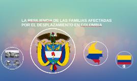 LA RESILIENCIA DE LAS FAMILIAS AFECTADAS POR EL DESPLAZAMIEN