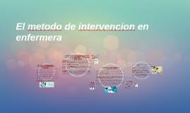 El metodo de intervencion en enfermera