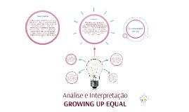 ANÁLISE & INTERPRETAÇÃO: GROWING UP EQUAL