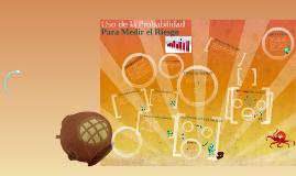 Copy of Copy of USO DE LA PROBABILIDAD PARA MEDIR EL RIESGO