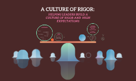 RIGOR REDEFINED:  HELPING LEADERS BUILD A CULTURE OF HIGH EX
