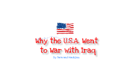 Why the U.S.A. Went to War with Iraq