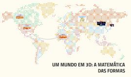 UM MUNDO EM 3D: A MATEMÁTICA DAS FORMAS
