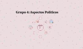 Grupo 4: Aspectos Políticos