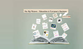 Copy of The Big Picture:  Education is Everyone's Business